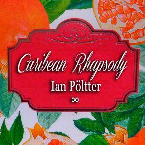 Caribean Rhapsody  —   Ian Pöltter