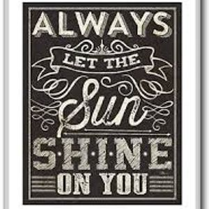 Always let the sun shine on you