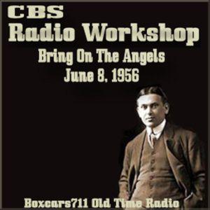 The CBS Radio Workshop - Bring On The Angels (06-08-56)