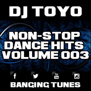 DJ Toyo - Non-Stop Dance Hits Volume 03 (Banging Tunes 2017 DJ Mix)