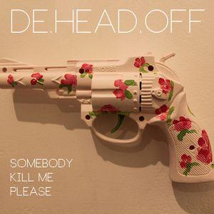 De.Head.Off - Somebody Kill Me, Please