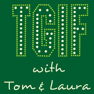 """""""TGIF - with Tom & Laura"""" - Episode 21 (Air Date: 8/28/2015)"""