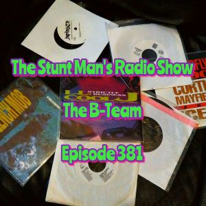 Episode 381-The B-Team-The Stunt Man's Radio Show