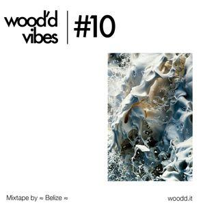 Wood'd Vibes #10 - Mixtape by ≈ Belize ≈