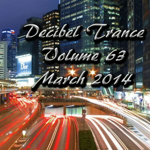 Decibel Trance & Progressive Podcast, Volume 63 - March 2014