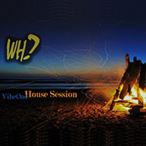wh* VibeOut - House Session