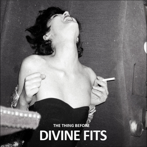 The Thing Before Divine Fits
