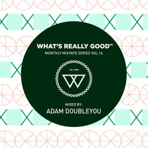 What's Really Good Mix Series Vol. 16 by Adam Doubleyou