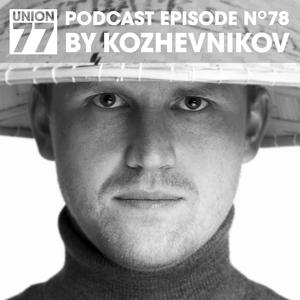 UNION 77 PODCAST EPISODE No. 78 BY KOZHEVNIKOV