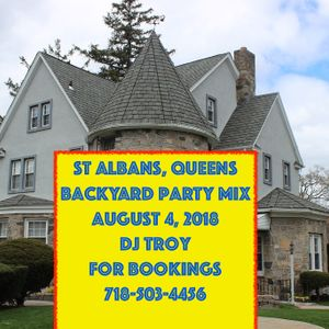 St Albans, Queens Backyard Party Mix August 4, 2018 By Dj Troy