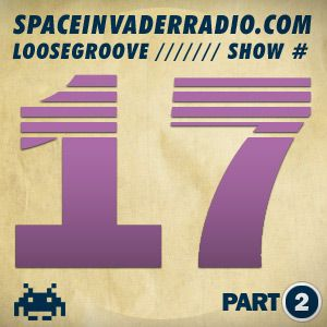 Loosegroove on SpaceInvaderRadio #17 pt 2
