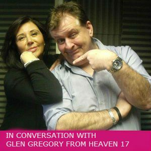 IN CONVERSATION WITH GLEN GREGORY FROM HEAVEN 17