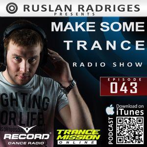 Ruslan Radriges - Make Some Trance 043 (Radio Show)