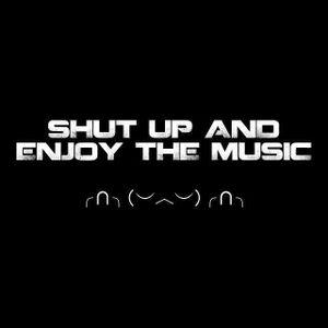 Shut Up and Enjoy The Music  05-11-19