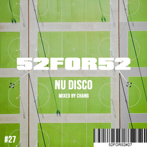 52FOR52#27 - NU DISCO - Mixed by Chang