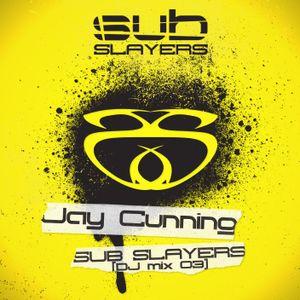 Jay Cunning - Sub Slayers [Mix 03]
