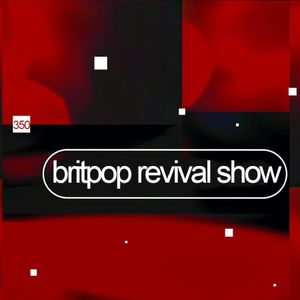 Britpop Revival Show #350 9th December 2020