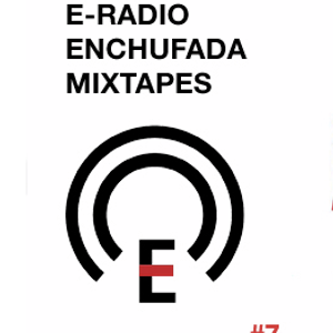RADIO ENCHUFADA MIXTAPES #7