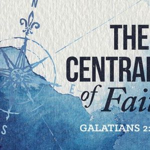 The Centrality of Faith [Galatians 2:15-21]