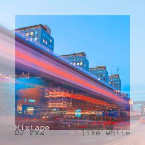 "DJ Fxx Mixtape ""Like White"""