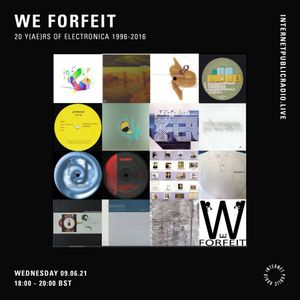 We Forfeit: 20 Y(Ae)rs of Electronica 1996-2016 - 9th June 2021