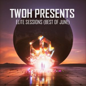 TWOH Presents. Elite Sessions (Best Of June)