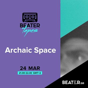 Archaic Space| Beater Tapes | Beater.gr