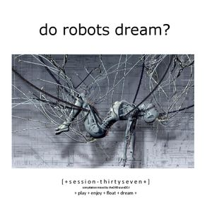 Do Robots Dream? [session 037]