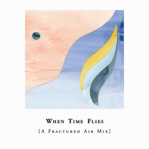 When Time Flies [A Fractured Air Mix]
