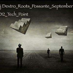 DJ DEXTRO_ROOTS_POSSANTE_SEPTEMBER 2012 TECH POINT