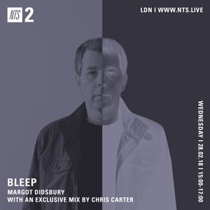 Bleep w/ Chris Carter - 28th February 2018