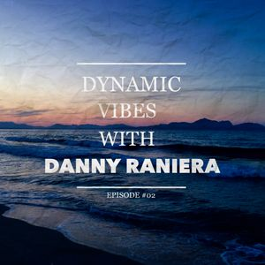 Dynamic Vibes With Danny Raniera / Episode 02