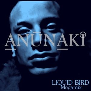 Anunaki - Liquid Bird - Megamix