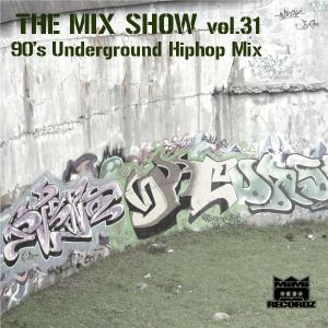 THE MIX SHOW vol.31 -90's Underground Hip Hop mix- (Mixed by DJ H!ROKi, 2014-08-16)