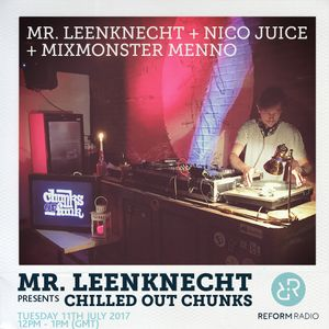 Mr. Leenknecht Presents Chilled Out Chunks 11th July 2017