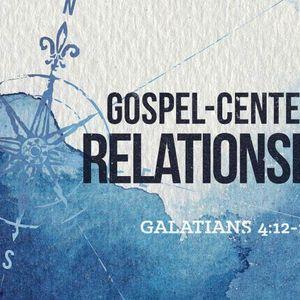 Gospel-Centered Relationships [Galatians 4:12-20]