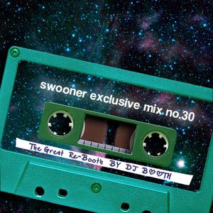 Swooner mix no. 30: The Great Re-Booth by DJ Booth