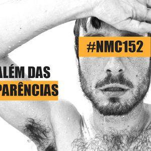 NMC #152 - Além das aparências