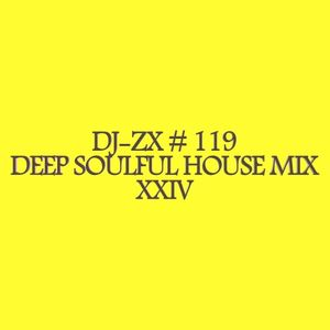 DJ-ZX # 119 DEEP SOULFUL HOUSE MIX XXIV