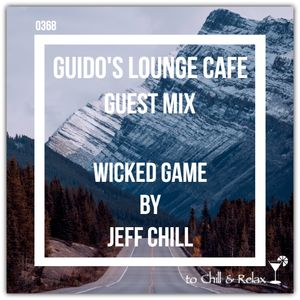 Guido's Lounge Cafe 0368 (Wicked Game) Guest mix by Jeff Chill (20190322)