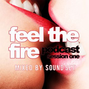 "SOUND SET presents ""FEEL THE FIRE""  Podcast Session 1"