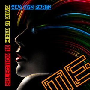 Selection 10 ME (May 2012 - Mixed by djjaq) Part.02