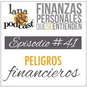 Peligros financieros. Podcast #41