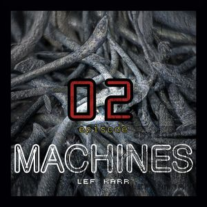 Lef Karr Machines Episode02