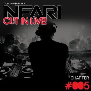 NEARI - CUT IN LIVE #005