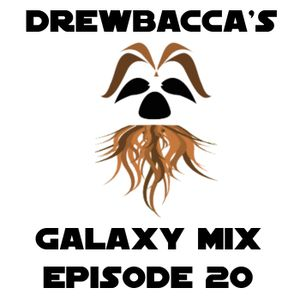 Drewbacca's Galaxy Mix - Episode 20