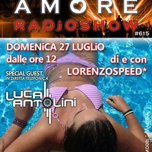 LORENZOSPEED* presents AMORE Radio Show 615 Domenica 27 Luglio 2014 with LUCA ANTOLiNi 4 MARZiODANCE