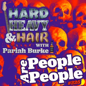 225 – People Are People – The Hard, Heavy & Hair Show with Pariah Burke