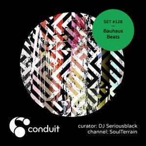 Conduit Set #128 | Bauhaus Beats (curated by DJ Seriousblack) [SoulTerrain]