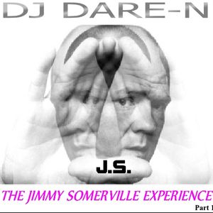 DJ Dare-N Pres J.S. the Jimmy Somerville Experience Part 1
